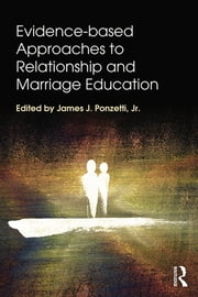 Evidence-based Approaches to Relationship and Marriage Education ebook by James J. Ponzetti, Jr.