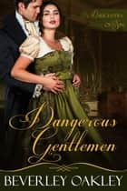 Dangerous Gentlemen ebook by Beverley Oakley