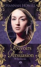 Pouvoirs de persuasion - Wherlocke, T2 ebook by Hannah Howell, Mathias Lefort