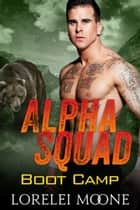 Alpha Squad: Boot Camp ebook by Lorelei Moone