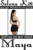 Tempting His Best Friend: Maya ebook by Selena Kitt