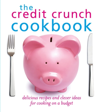 The Credit Crunch Cookbook ebook by Octopus