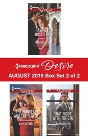 Harlequin Desire August 2015 - Box Set 2 of 2 - Having Her Boss's Baby\The Princess and the Player\That Night with the CEO ebook by Maureen Child,Kat Cantrell,Karen Booth