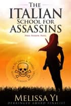 The Italian School for Assassins ebook by Melissa Yin, Melissa Yuan-Innes, Melissa Yi
