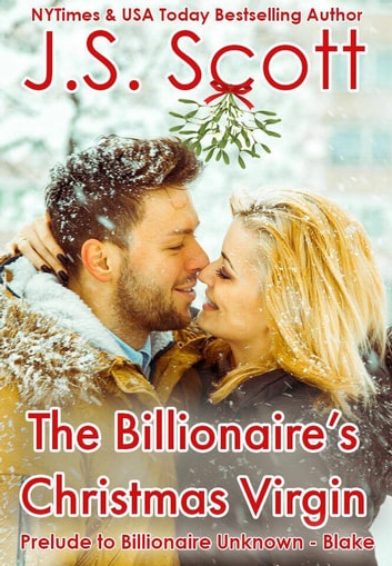 The Billionaire's Christmas Virgin - Prelude to Billionaire Unknown – Blake ebook by J. S. Scott