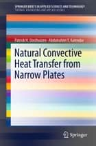 Natural Convective Heat Transfer from Narrow Plates ebook by Patrick H. Oosthuizen,Abdulrahim Kalendar