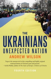 The Ukrainians - Unexpected Nation, Fourth Edition ebook by Andrew Wilson
