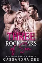 Three Rockstars of Sin - A Reverse Harem Romance ebook by Cassandra Dee