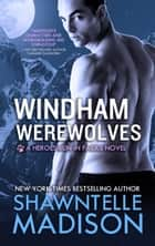 Windham Werewolves: The Complete Collection ebook by Shawntelle Madison