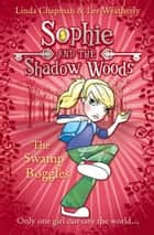 The Swamp Boggles (Sophie and the Shadow Woods, Book 2) ebook by Linda Chapman,Lee Weatherly