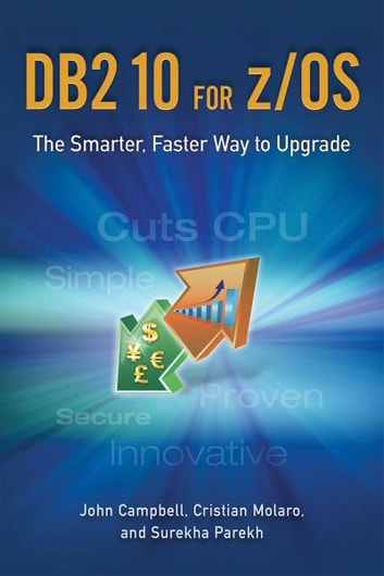 DB2 10 for z/OS - The Smarter, Faster Way to Upgrade ebook by John Campbell,Cristian Molaro,Surekha Parekh