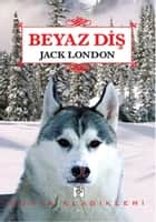 Beyaz Diş ebook by Özden Akbaş, Jack London
