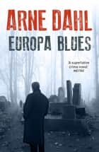 Europa Blues ebook by Arne Dahl, Alice Menzies