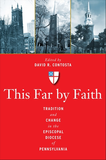This Far by Faith - Tradition and Change in the Episcopal Diocese of Pennsylvania ebook by