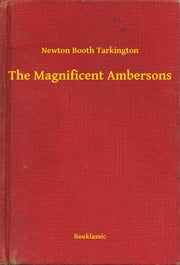 The Magnificent Ambersons ebook by Newton Booth Tarkington