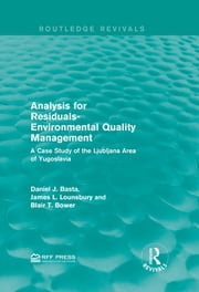 Analysis for Residuals-Environmental Quality Management - A Case Study of the Ljubljana Area of Yugoslavia ebook by Daniel J. Basta,James L. Lounsbury,Blair T. Bower