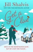 Get A Clue - A warm, funny and thrilling romance! ebook by Jill Shalvis