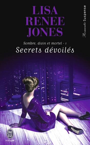 Sombre, divin et mortel (Tome 1) - Secrets dévoilés ebook by Lisa Renee Jones