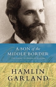 A Son of the Middle Border ebook by Hamlin Garland