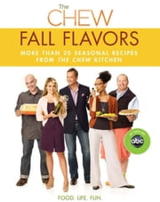Chew: Fall Flavors, The - More than 20 Seasonal Recipes from The Chew Kitchen ebook by Carla Hall,Mario Batali,Clinton Kelly,Michael Symon,Gordon Elliott,The Chew,Daphne Oz