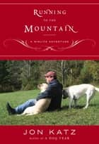 Running to the Mountain - A Midlife Adventure ebook by Jon Katz