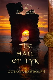 The Hall of Tyr: Book Four of The Circle of Ceridwen Saga ebook by Octavia Randolph