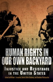 Human Rights in Our Own Backyard - Injustice and Resistance in the United States ebook by William T. Armaline,Davita Silfen Glasberg,Bandana Purkayastha