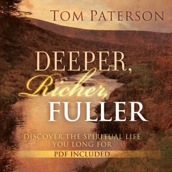 Deeper, Richer, Fuller - Discover the Spiritual Life You Long For audiobook by Tom Paterson