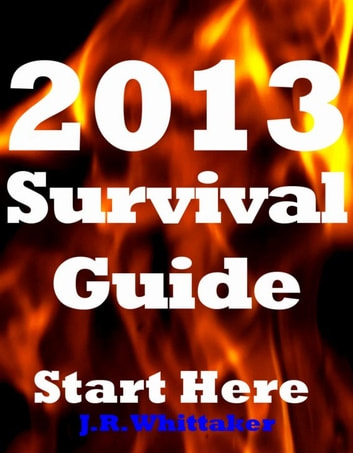 2013 Survival Guide: Start Here ebook by J. R. Whittaker