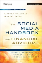 The Social Media Handbook for Financial Advisors - How to Use LinkedIn, Facebook, and Twitter to Build and Grow Your Business ebook by Matthew Halloran,Bill Cates,Crystal  Thies