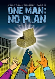 One Man: No Plan, K'Barthan Series: Part 3 - Third book in a complete series of four ebook by M T McGuire