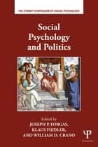 Social Psychology and Politics ebook by Joseph P. Forgas, Klaus Fiedler, William D. Crano