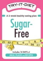 Try-It Diet - Sugar-Free - A two-week healthy eating plan ebook by Adams Media