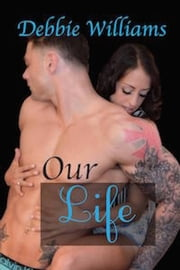 Our Life ebook by Debbie Williams
