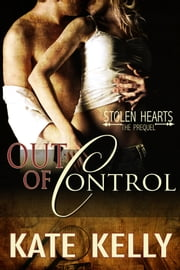 Out of Control - A Novella - Prequel to Stolen Hearts Series, Revised Edition ebook by Kate Kelly