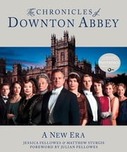 The Chronicles of Downton Abbey - A New Era ebook by Jessica Fellowes, Matthew Sturgis, Julian Fellowes