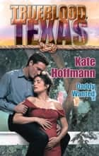 Daddy Wanted (Mills & Boon M&B) (The Trueblood Dynasty, Book 8) ebook by Kate Hoffmann