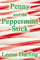 Penny and the Peppermint Stick ebook by Leena Darling