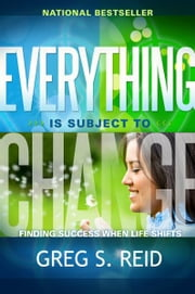 Everything is Subject to Change - Finding Success When Life Shifts ebook by Greg S. Reid