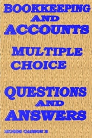 Bookkeeping and Accounts, Multiple Choice Questions & Answers ebook by Kobo.Web.Store.Products.Fields.ContributorFieldViewModel