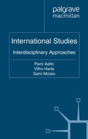 International Studies - Interdisciplinary Approaches ebook by P. Aalto,V. Harle,S. Moisio
