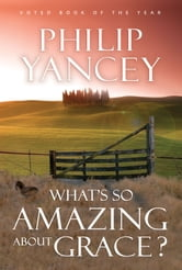 What's So Amazing About Grace? ebook by Philip Yancey
