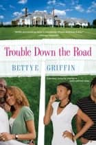 Trouble Down The Road ebook by Bettye Griffin
