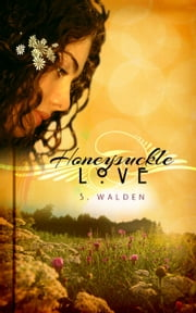 Honeysuckle Love ebook by S. Walden