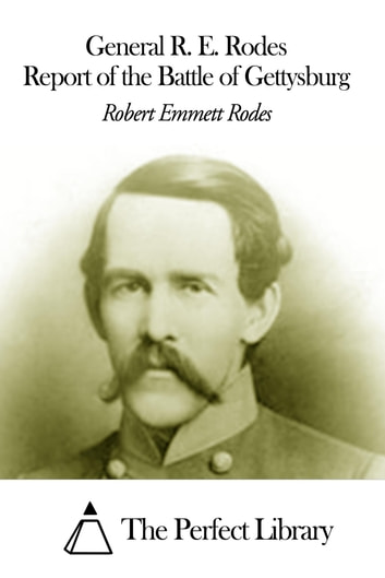 General R. E. Rodes Report of the Battle of Gettysburg ebook by Robert E. Rodes