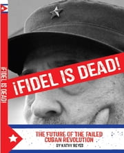 ¡Fidel is Dead! - The Future of the Failed Cuban Revolution ebook by Kathy Reyes,Mango Media