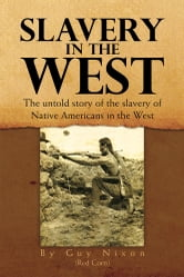 Slavery in the West - The Untold Story of the Slavery of Native Americans in the West ebook by Guy Nixon (Red Corn)