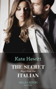 The Secret Kept From The Italian (Mills & Boon Modern) (Secret Heirs of Billionaires, Book 20) ebook by Kate Hewitt