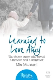 Learning to Love Amy: The foster carer who saved a mother and a daughter (HarperTrue Life – A Short Read) ebook by Mia Marconi
