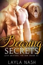 Bearing Secrets - City Shifters: the Den, #5 ebook by Layla Nash